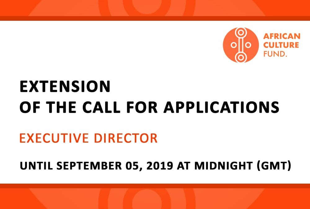 EXTENSION OF THE CALL FOR APPLICATIONS FOR THE POST OF EXECUTIVE DIRECTOR OF THE AFRICAN CULTURE FUND